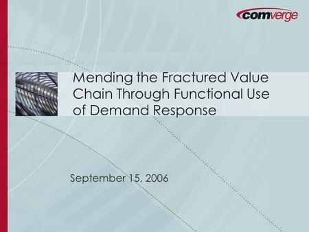 September 15, 2006 Mending the Fractured Value Chain Through Functional Use of Demand Response.