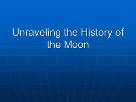 Unraveling the History of the Moon
