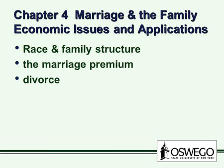 Chapter 4 Marriage & the Family Economic Issues and Applications Race & family structure the marriage premium divorce Race & family structure the marriage.