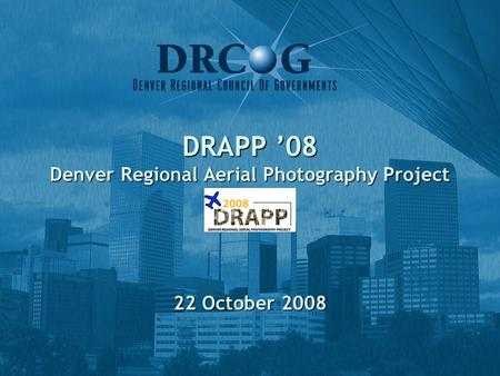 DRAPP '08 Denver Regional Aerial Photography Project 22 October 2008.