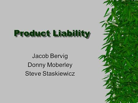 Product Liability Product Liability Jacob Bervig Donny Moberley Steve Staskiewicz.