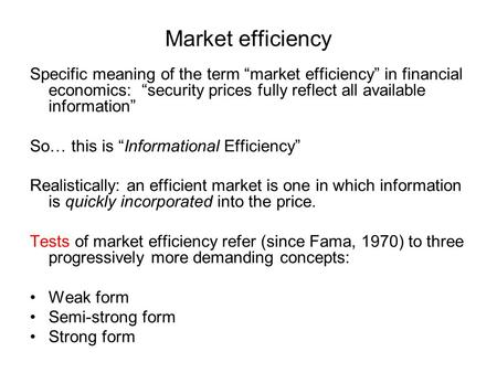 "Market efficiency Specific meaning of the term ""market efficiency"" in financial economics: ""security prices fully reflect all available information"" So…"