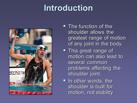 Introduction The function of the shoulder allows the greatest range of motion of any joint in the body. This great range of motion can also lead to several.