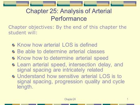 Chapter 241 Chapter 25: Analysis of Arterial Performance Know how arterial LOS is defined Be able to determine arterial classes Know how to determine arterial.