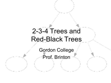 1 2-3-4 Trees and Red-Black Trees Gordon College Prof. Brinton.
