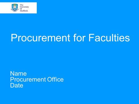 Procurement for Faculties Name Procurement Office Date.