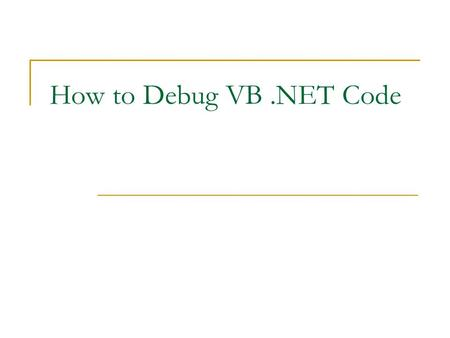 How to Debug VB .NET Code.