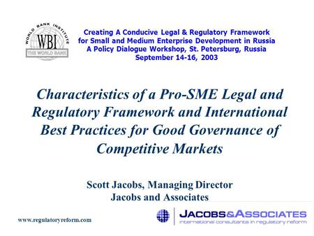 Characteristics of a Pro-SME Legal and Regulatory Framework and International Best Practices for Good Governance of Competitive Markets Scott Jacobs, Managing.