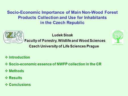 Socio-Economic Importance of Main Non-Wood Forest Products Collection and Use for Inhabitants in the Czech Republic Ludek Sisak Faculty of Forestry, Wildlife.