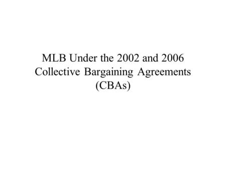 MLB Under the 2002 and 2006 Collective Bargaining Agreements (CBAs)
