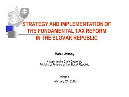 Marek Jakoby Advisor to the State Secretary Ministry of Finance of the Slovak Republic Vienna February 24, 2005 STRATEGY AND IMPLEMENTATION OF THE FUNDAMENTAL.
