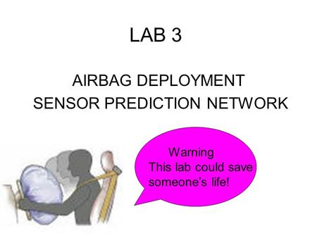 LAB 3 AIRBAG DEPLOYMENT SENSOR PREDICTION NETWORK Warning This lab could save someone's life!