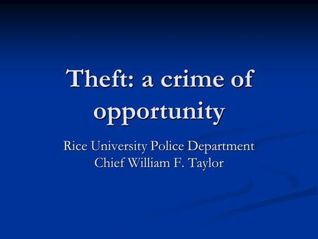 Theft: a crime of opportunity Rice University Police Department Chief William F. Taylor.