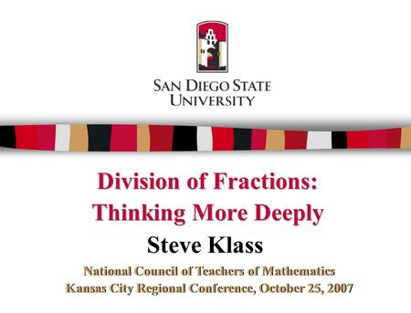 Division of Fractions: Thinking More Deeply Division of Fractions: Thinking More Deeply Steve Klass National Council of Teachers of Mathematics Kansas.