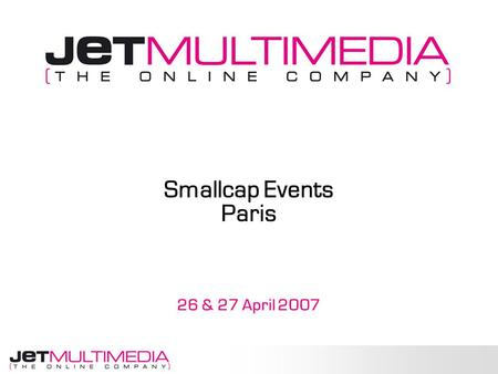 26 & 27 April 2007 Smallcap Events Paris. 2 Our activities  Our business o Two main activities o The same technology o Three markets to adress  Different.