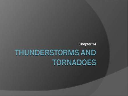 Chapter 14. Thunderstorms  A storm containing lightening and thunder; convective storms  Severe thunderstorms: one of large hail, wind gusts greater.