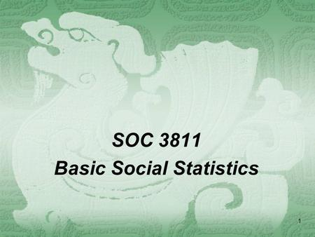 1 SOC 3811 Basic Social Statistics. 2 Announcements  Assignment 2 Revisions (interpretation of measures of central tendency and dispersion) — due next.