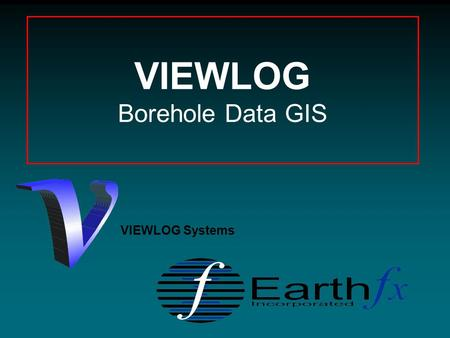VIEWLOG Borehole Data GIS VIEWLOG Systems. 2 Earthfx Approach Data Management Visualization Analysis Modelling.
