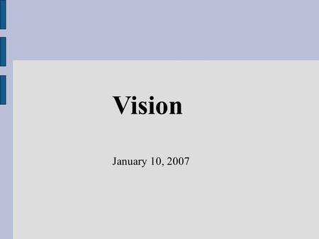 Vision January 10, 2007. Today's Agenda ● Some general notes on vision ● Colorspaces ● Numbers and Java ● Feature detection ● Rigid body motion.
