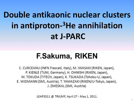 Double antikaonic nuclear clusters in antiproton- 3 He annihilation at J-PARC F.Sakuma, RIKEN 1 TRIUMF, April 27 - May 1, 2011. C. CURCEANU.