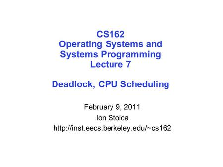 CS162 Operating Systems and Systems Programming Lecture 7 Deadlock, CPU Scheduling February 9, 2011 Ion Stoica