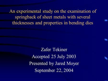 An experimental study on the examination of springback of sheet metals with several thicknesses and properties in bending dies Zafer Tekiner Accepted 25.