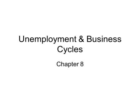 Unemployment & Business Cycles Chapter 8. The Three Faces of GDP == Market value of final goods and services ProductionExpenditureIncomeInvestment Consumption.
