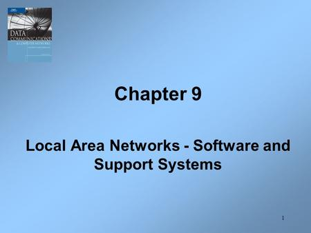 1 Chapter 9 Local Area Networks - Software and Support Systems.