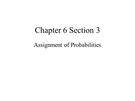 Chapter 6 Section 3 Assignment of Probabilities. Sample Space and Probabilities Sample Space : S = { s 1, s 2, s 3, …, s N-1, s N } where s 1, s 2, s.