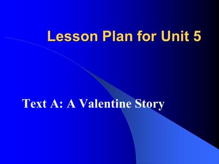 Lesson Plan for Unit 5 Text A: A Valentine Story.