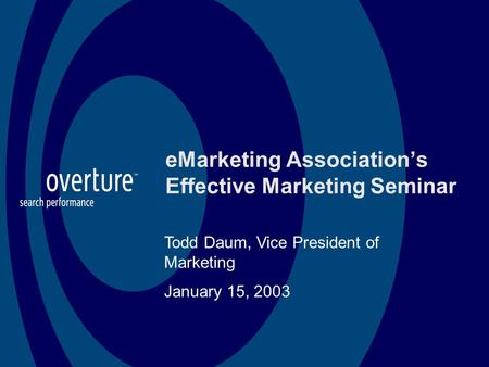 EMarketing Association's Effective Marketing Seminar Todd Daum, Vice President of Marketing January 15, 2003.