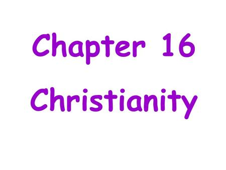 Chapter 16 Christianity. Section 1 The Beginnings of Christianity.