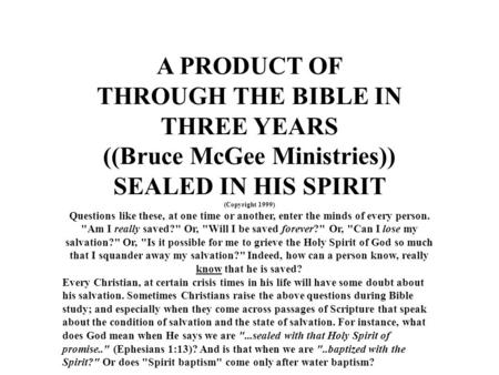 A PRODUCT OF THROUGH THE <strong>BIBLE</strong> IN THREE YEARS ((Bruce McGee Ministries)) SEALED IN HIS SPIRIT (Copyright 1999) Questions like these, at one time or another,