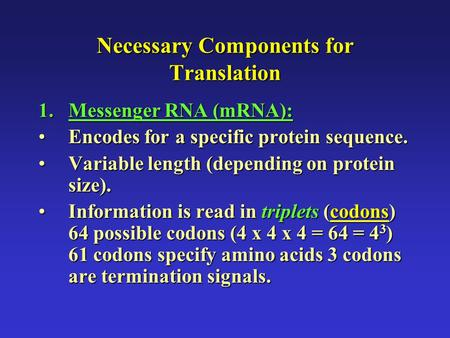 Necessary Components for Translation 1.Messenger RNA (mRNA): Encodes for a specific protein sequence.Encodes for a specific protein sequence. Variable.