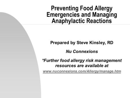 Preventing Food Allergy Emergencies and Managing Anaphylactic Reactions Prepared by Steve Kinsley, RD Nu Connexions *Further food allergy risk management.