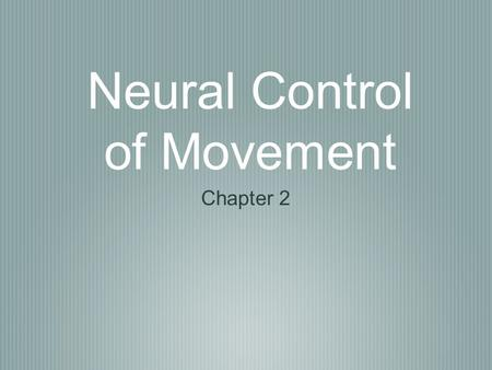 Neural Control of Movement Chapter 2. CENTRAL NERVOUS SYSTEM Brain – Cerebral Cortex/Cerebrum Motor cortex – Basal Ganglia/Diencephalon – sensory input.