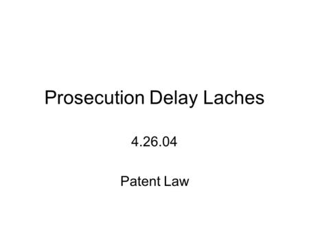 Prosecution Delay Laches 4.26.04 Patent Law. United States Patent 5,351,078 Lemelson * September 27, 1994 Apparatus and methods for automated observation.