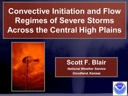 Convective Initiation and Flow Regimes of Severe Storms Across the Central High Plains Scott F. Blair National Weather Service Goodland, Kansas.