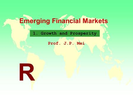 Emerging Financial Markets Prof. J.P. Mei R 1. Growth and Prosperity.