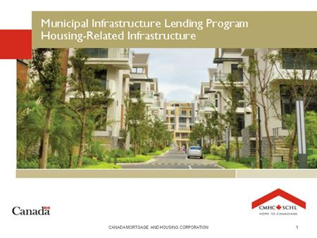 CANADA MORTGAGE AND HOUSING CORPORATION1. Municipal Infrastructure Lending Program Housing-Related Infrastructure HELPING MUNICIPALITIES BUILD STRONGER.