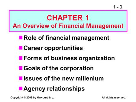 1 - 0 Copyright © 2002 by Harcourt, Inc.All rights reserved. CHAPTER 1 An Overview of Financial Management Role of financial management Career opportunities.