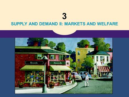 3 SUPPLY AND DEMAND II: MARKETS AND WELFARE. Copyright © 2004 South-Western 7 Consumers, Producers, and the Efficiency of Markets.