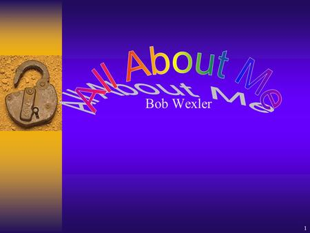 1 Bob Wexler 2 All About Me  Introduction  Employment  Education  Hobbies  Family Tree.