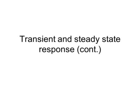 Transient and steady state response (cont.)