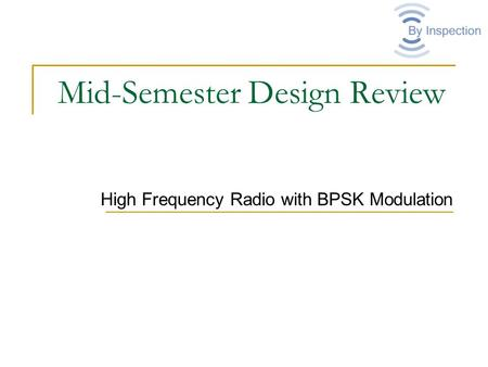 Mid-Semester Design Review High Frequency Radio with BPSK Modulation.
