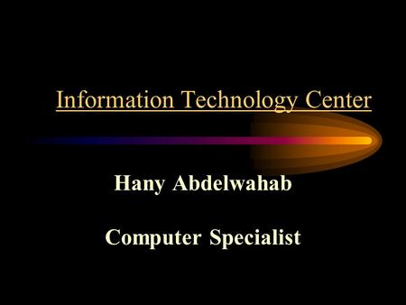 Information Technology Center Hany Abdelwahab Computer Specialist.
