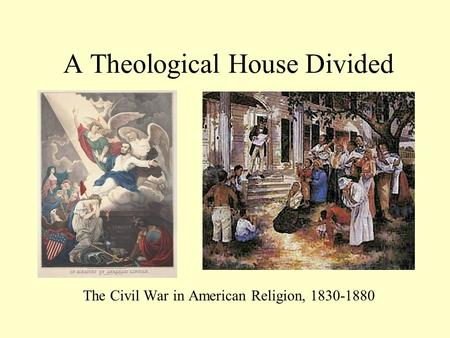 A Theological House Divided The Civil War in American Religion, 1830-1880.