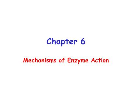 Chapter 6 Mechanisms of Enzyme Action. Activation Energy (AE) – The energy require to reach transition state from ground state. AE barrier must be exceeded.