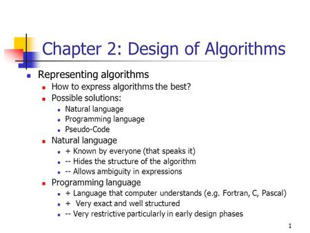 1 Chapter 2: Design of Algorithms Representing algorithms How to express algorithms the best? Possible solutions: Natural language Programming language.