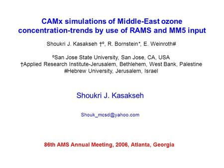 CAMx simulations of Middle-East ozone concentration-trends by use of RAMS and MM5 input Shoukri J. Kasakseh Shoukri J. Kasakseh †º,